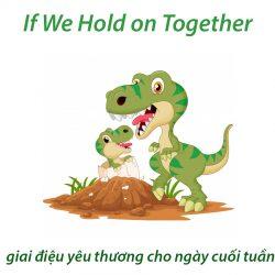 if we hold on together bài hát yêu thương cho ngày cuối tuần