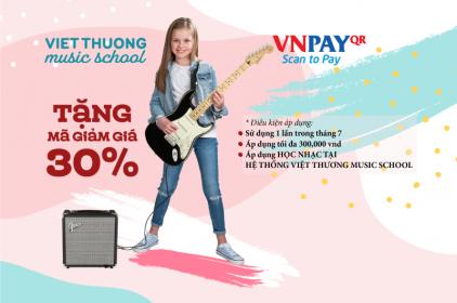 Ưu đãi 30% khi thanh toán khóa học tại Việt Thương Music School qua VNPAY trong tháng 7/2020